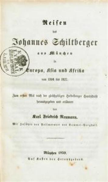 zum ersten Mal nach der gleichzeitigen heidelberger Hahndschrift herausgegeben und erläutert von Karl Friedrich Neuman; Reisen des Johannes Schiltberger aus München in Europa, Asia und Afrika von 1394 bis 1427