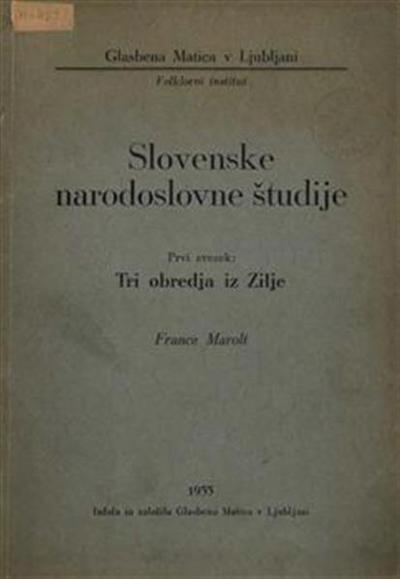 Slovenske narodoslovne študije. Zv. 1, Tri obredja iz Zilje