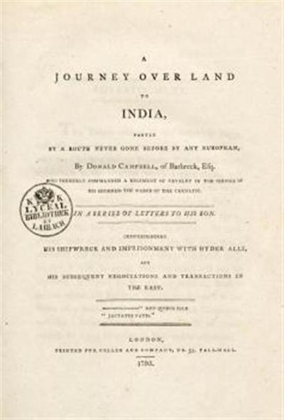 A journey over land to India, partly by a route never gone before by any European; in a series of letters to his son. Comprehending his shipwreck and imprisonment with Hyder Alli, and his subsequent negociations and transactions in the east