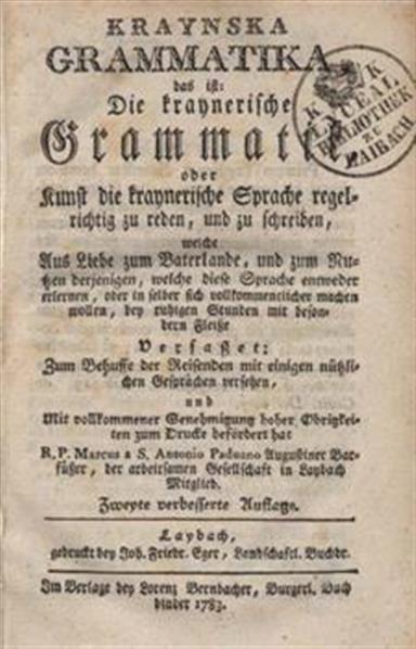 Kraynska grammatika, das ist: Die kraynerische Grammatik, oder Kunst die kraynerische Sprache regelrichtig zu reden, und zu schreiben