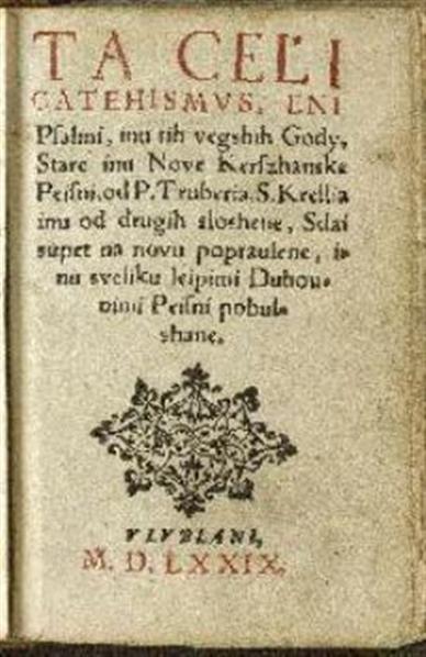 Ta celi catehismus, eni psalmi, inu tih vegshih gody, stare inu nove kerszhanske peisni, od P. Truberia, S. Krellia inu od drugih sloshene, sdai supet na novu popraulene, inu sveliku leipimi duhounimi peisni pobulshane