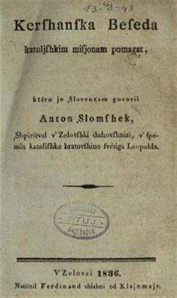 Kershanska beseda katoljshkim misjonam pomagat, ktéro je Şlovenzam govoril Anton Şlomshek, shpiritval v' Zelovshki duhovshnizi, v' spomín katoljshke bratovshine svétiga Leopolda
