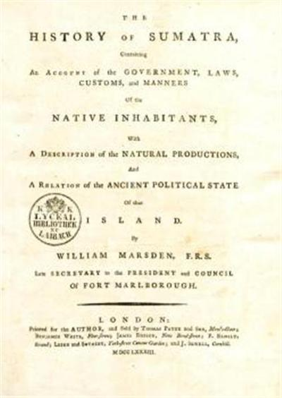 The history of Sumatra, containing an account of the gouverment, laws, customs and manners of the native inhabitans, and a relation of the ancient political state of that Island