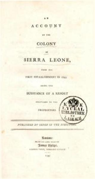 An account of the colory of Sierra Leone from its first establishment in 1793. Being the substance of a report delivered to the proprietors. Publisched by order of the directors
