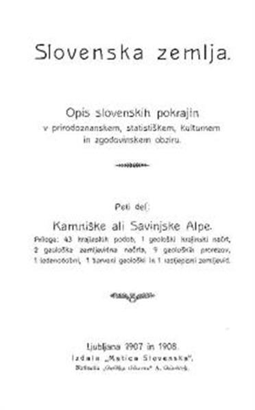 Slovenska zemlja; Kamniške ali Savinjske Alpe, njih zgradba in njih lice; opis slovenskih pokrajin v prirodoznanskem, statistiškem, kulturnem in zgodovinskem oziru; poljuden geološki in krajinski opis