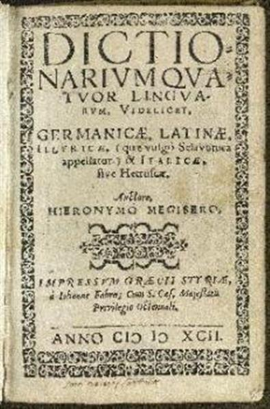 Dictionarium quatuor linguarum; videlicet, Germanicae, Latinae, Illyricae, (quae vulgo Sclavonica appellatur) & Italicae, sive Hetruscae