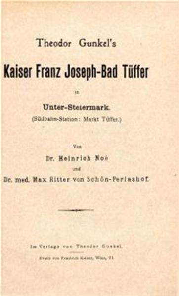 Theodor Gunkel' s Kaiser Franz Joseph-Bad Tüffer In Unter-Steiermark. (Südbahn-Station: Markt Tüffer.) Von Heinrich Noé und Max Ritter von Schön-Perlashof