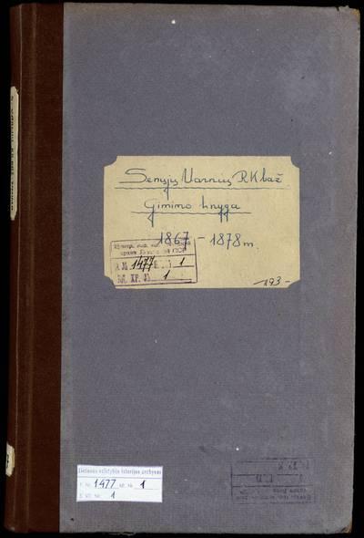 Senųjų Varnių RKB gimimo metrikų knyga. 1867--1878 m.
