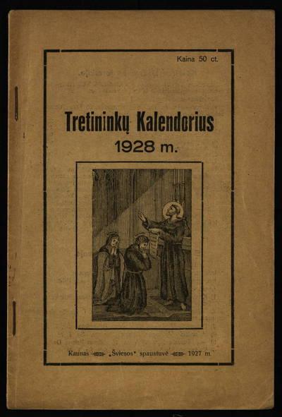 Švento Pranciškaus Tretininkų kalendorius.... 1928 metams / sustatė T. Pranciškus Bizauskas. - 1927