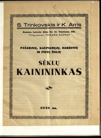 Pašarinių, kaupiamųjų, daržovių ir pievų žolių sėklų kainininkas. ...1936 m. / S. Trinkovskis ir K. Arris. - 1936