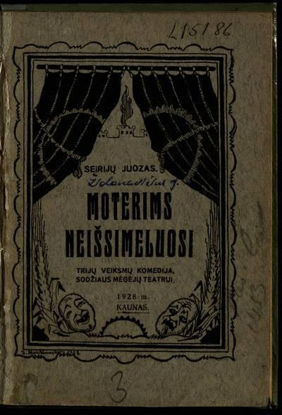 Moterims neišsimeluosi / Seirijų Juozas. - 1928