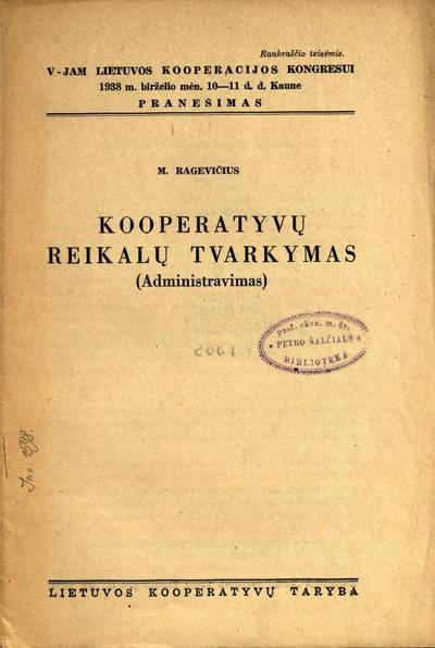 Kooperatyvų reikalų tvarkymas / M. Ragevičius. - 1938