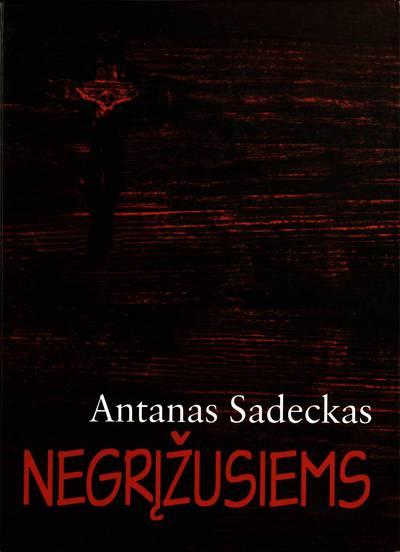 Negrįžusiems / Antanas Sadeckas. - 2001