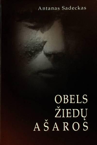 Obels žiedų ašaros / Antanas Sadeckas. - 2003