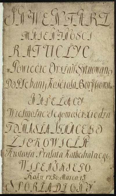 Vilniaus kapitulos fondas. F43, Bažnytinės valdos. Borisovas. [Borisovo bažnyčios Ratučicų palivarko (Oršos pav.) inventorius]