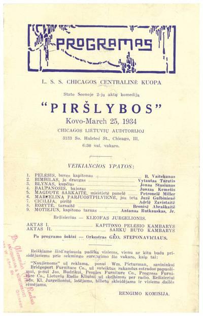 Programas. L.S.S. Chicagos centralinė kuopa stato scenoje 2-jų aktų komediją Piršlybos kovo - March 25, 1934 Chicagos lietuvių auditorijoj ... - 1934