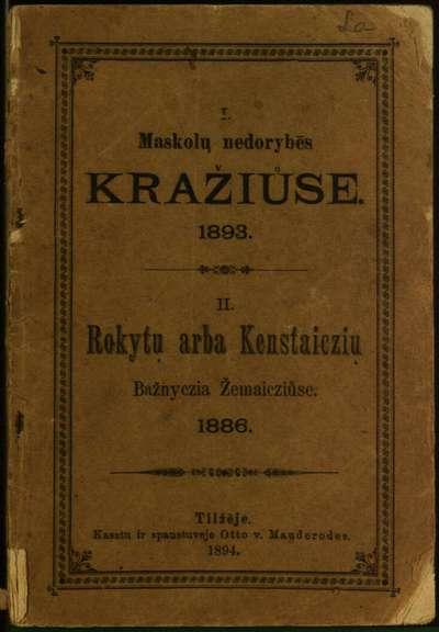 Maskolų nedorybės Kražiūse. 1893. Rokytų, arba Kenstaiczių bažnyczia Žemaičiuose. 1886 / [parašė A. Judutis isz Daubų]. - 1894. - 48 p.