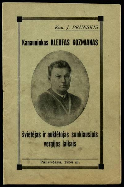 Kanauninkas Kleofas Kozmianas švietėjas ir auklėtojas sunkiausiais vergijos laikais / J. Prunskis. - 1934