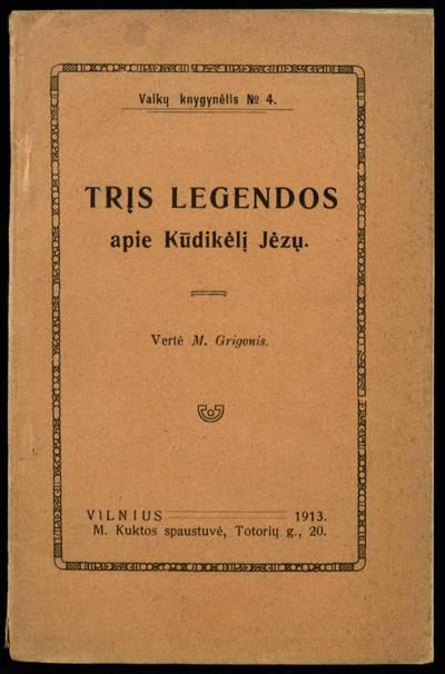 Trįs legendos apie kūdikėlį Jėzų / vertė M. Grigonis. - 1913