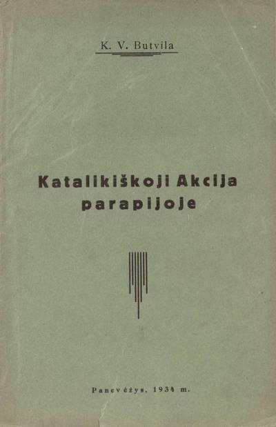 Katalikiškoji akcija parapijoje / K[un.] V. Butvila. - 1934