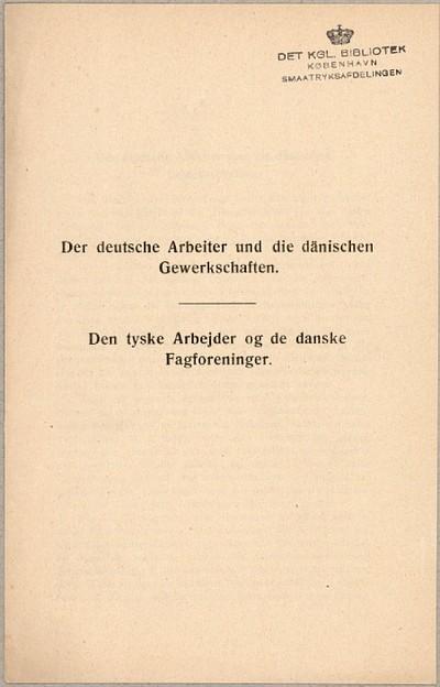 Der deutsche Arbeiter und die dänischen Gewerkschaften : Den tyske Arbejder og de danske Fagforeninger