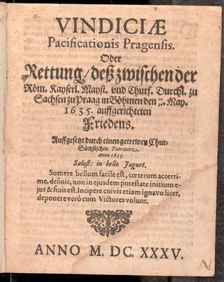 Vindiciae pacificationis Pragensis oder Rettung dess zwischen der röm. kayserl. Mayst. und churf. Durchl. zu Sachsen zu Praag in Böhmen den 20/30 May 1635 auffgerichteten Friedens
