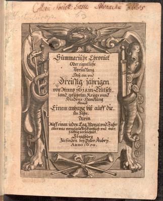 Summarische Chronick oder eigentliche Verfassung dess ein und dreissig jährigen von anno 1618 in Teutschland geführten Kriegs unnd Friedens-Handlung sampt einem Anhang biss auf dieses Jahr