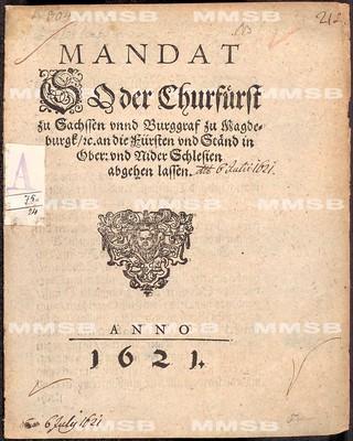 Mandat so der Churfürst zu Sachssen unnd Burggraf zu Magdeburgk etc. an die Fürsten und Ständ in Ober- und Nider Schlesien abgehen lassen