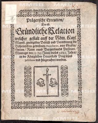 Prägerische Execution, das ist gründliche Relation welcher Gestalt ... die böhemischen gewesenen Directores ... den 11 (21) Junii dieses 1621. Jahrs ... seynd justificirt und hingerichtet worden