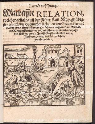 Extract auss Praag. Warhaffte Relation, welcher Gestalt ... die Böhmischen Rebellen ... den 21. Junii dises schwebenden 1621. Jahrs zu Praag iustificirt und hingericht worden