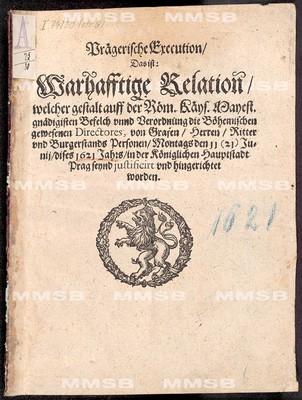 Prägerische Execution, das ist warhafftige Relation, welcher Gestalt ... die böhemischen gewesenen Directores ... den 11 (21) Junii dises 1621 Jahrs ... seynd justificirt und hingerichtet worden