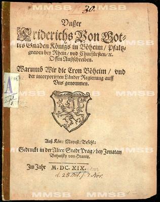 Unsser Friderichs ... Königs in Böheim ... offen Aussschreiben, warumb Wir die Cron Böheim und der incorporirten Länder Regierung auff Uns genommen