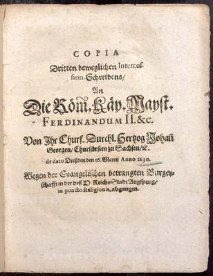 Copia dritten beweglichen Intercession-Schreibens an die röm. käy. Mayst. Ferdinandum II.