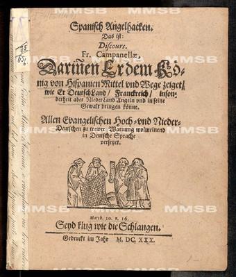 Spanisch Angelhacken. Das ist Discours fr. Campanellae, darinnen er dem König von Hispanien Mittel und Wege zeiget, wie er Deutschland, Franckreich, insonderheit aber Niederland angeln und in seine Gewalt bringen könne.