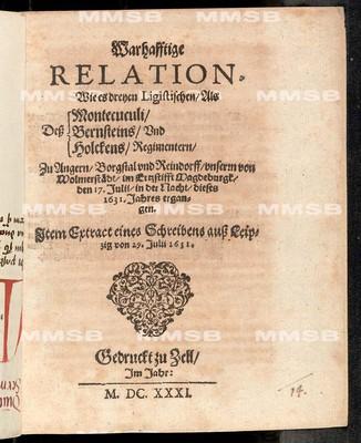 Warhafftige Relation, wie es dreyem ligistischen, als dess Montecuculi, Bernsteins und Holckens Regimentern zu Angern, Borgstal und Reindorff unserm von Wolmerstädt im Ertzstifft Magdeburgk den 17. Julii in der Nacht dieses 1631. Jahres ergangen. Item Extract eines Schreibens auss Leipzig von 29. Julii 1631.
