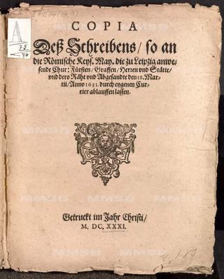 Copia dess Schreibens, so an die römische keys. May. die zu Leipzig anwesende Chur-Fürsten, Graffen, Herren und Stätte und dero Räht und Abgesandte den 18. Martii anno 1631 durch eygenen Currier ablauffen lassen