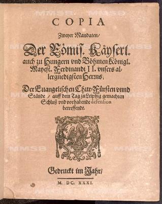 Copia zweyer Mandaten ... Ferdinandi II. ... der evangelischen Chur-Fürsten unnd Stände auff dem Tag zu Leipzig gemachten Schluss und vorhabende Defension betreffendt