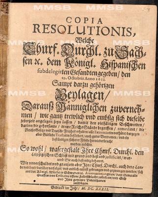 Copia resolutionis, welche churf. Durchl. zu Sachsen etc. dem königl. hispanischen subdelegirten Gesandten gegeben den 19. Octobris anno 1631 sampt darzu gehörigen Beylagen