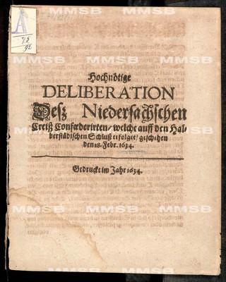 Hochnötige Deliberation dess Niedersachschen Creiss Confoederirten, welche auff den Halberstädischen Schluss erfolget, geschehen den 18. Febr. 1634