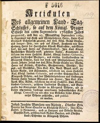 Artickulen des allgemeinen Land-Tag-Schlusses, so ... den 12ten Septembris 1768sten Jahrs proponiret, und den 27. Monatstag Septembris 1769 ... von allen vier Ständen dieses Königreichs Böheim geschlossen und publiciret worden