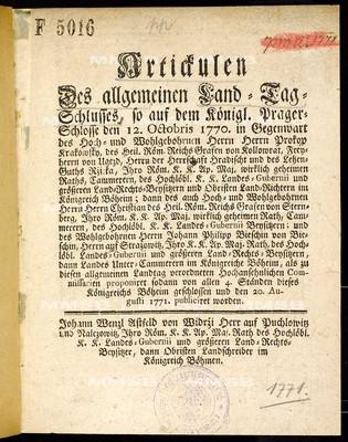 Artickulen des allgemeinen Land-Tag-Schlusses, so ... den 12. Octobris 1770 ... proponiret sodann von allen 4 Ständen dieses Königreichs Böheim geschlossen und den 20. Augusti 1771 publiciret worden