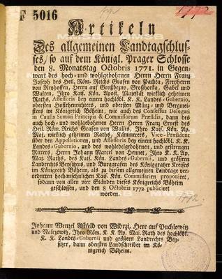 Artikeln des allgemeinen Landtagschlusses, so ... den 8. Monatstag Octobris 1771 ... proponiret, sodann von allen vier Ständen dieses Königreichs Böheim geschlossen, und den 8 Octobris 1772 publiciret worden