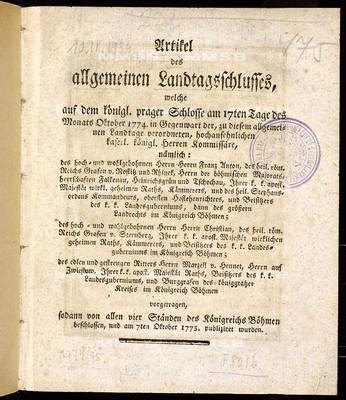Artikel des allgemeinen Landtagsschlusses, welche ... am 17ten Tage des Monats Oktober 1774 ... vorgetragen, sodann von allen vier Ständen des Königreichs Böhmen beschlossen und am 7ten Oktober 1775 publiziret wurden