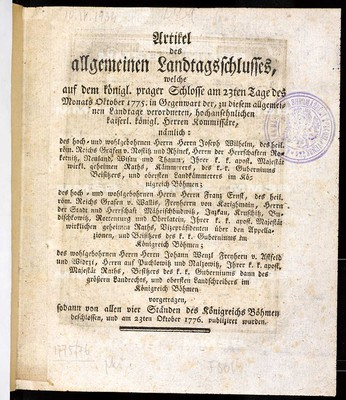 Artikel des allgemeinen Landtagsschlusses, welche ... am 23ten Tage des Monats Oktober 1775 ... vorgetragen, sodann von allen vier Ständen des Königreichs Böhmen beschlossen, und am 23ten Oktober 1776 publiziret wurden