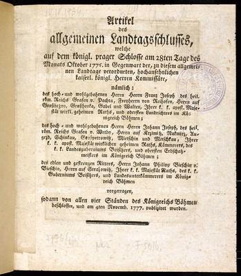 Artikel des allgemeinen Landtagsschlusses, welche ... am 28ten Tage des Monats Oktober 1776 ... vorgetragen, sodann von allen vier Ständen des Königreichs Böhmen beschlossen, und am 4ten Novemb. 1777 publiziret wurden