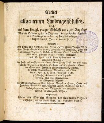 Artikel des allgemeinen Landtagsschlusses, welche ... am 23ten Tage des Monats Oktober 1780 ... vorgetragen, sodann von allen vier Ständen des Königreichs Böhmen beschlossen, und am 20ten Sept. 1781 publiziret wurden