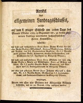 Artikel des allgemeinen Landtagsschlusses, welche ... am 20ten Tage des Monats Oktober 1783 ... vorgetragen, sodann von allen vier Ständen des Königreichs Böhmen beschlossen, und am 22. Novemb. 1784 publiziret worden