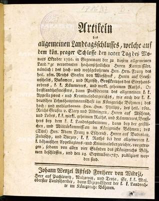 Artikeln des allgemeinen Landtagsschlusses, welche ... den 10ten Tag des Monats Oktober 1786 ... vorgetragen, sodann von allen vier Ständen des Königreichs Böhmen beschlossen, und den 25. September 1787 publiziret worden sind
