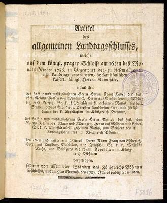 Artikel des allgemeinen Landtagsschlusses, welche ... am 16ten des Monats Oktober 1786 ... vorgetragen, sodann von allen vier Ständen des Königreichs Böhmen beschlossen, und am 9ten Novemb. des 1787. Jahres publiziret wurden