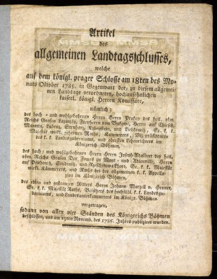 Artikel des allgemeinen Landtagsschlusses, welche ... am 18ten des Monats Oktober 1785 ... vorgetragen, sodann von allen vier Ständen des Königreichs Böhmen beschlossen und am 29ten Novemb. des 1786. Jahres publiziret wurden